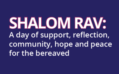 SHALOM RAV: A day of support, reflection, community, hope and peace for the bereaved